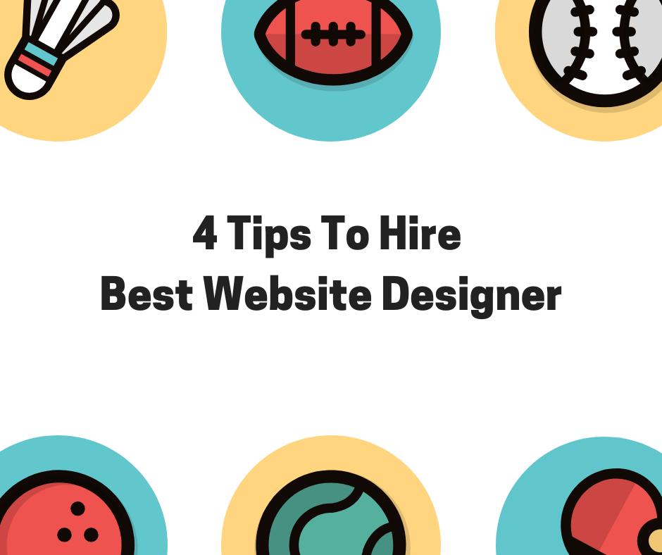 4 Tips To Hire Best Website Designer